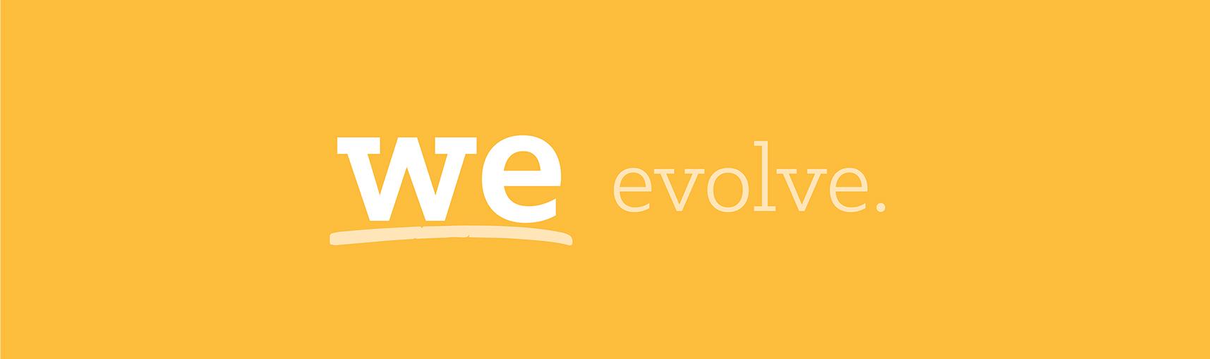 We Evolve.